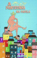 A Princesinha na Favela by miiisgarcia