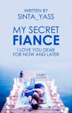 My Secret Fiance ( COMPLETED ) by Sinta_yass