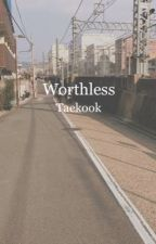 Worthless | Vkook by TaeTheWhale