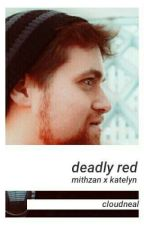 (discontinued) Deadly Red (SEQUEL) [#MAXLYN FANFIC] by cloudneal