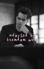 Adopted by Brendon Urie (A Brendon Urie/ Panic! At The Disco Fan Fic) by shookenjungkook