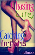 Chasing Life, Catching Dreams by juliaxxx