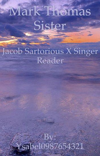 Mark Thomas Sister (Jacob Sartorius  x Singer! Reader)