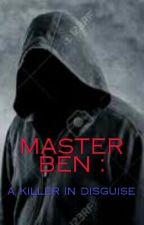MASTER BEN : A Killer In Disguise  by Ahmed786mo