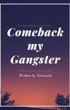 Comeback My Gangster ( COMPLETED ) by xeirazeil