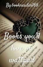 Books you'll love on wattpad by bookreader169