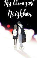 My Arrogant Neighbor  by iamshieee