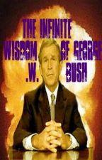 The Infinite Wisdom of George W Bush Jr by thenew1984