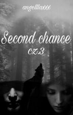 Second chance cz.3 by angelllaxxx