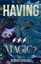 Having A MAGIC? by DeboraVanessa08