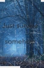 Just survive somehow  by Jazzy-ptx-twd-lover