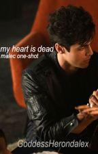 my heart is dead • malec one-shot by GoddessHerondalex