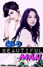 My Cold Beautiful Man by Mrs_ZhangKZ