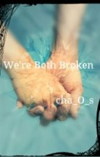 We're Both Broken by cha_O_s