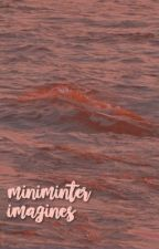Miniminter Imagines  by -ohmyzerkaa