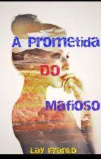 """A Prometida Do Mafioso  ( Livro 3 Da Serie """"Um Mafioso Em Minha Vida"""" by LayzFranko"""