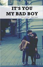 IT'S YOU MY BAD BOY by JHeraxs