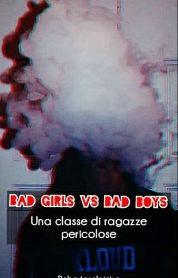 BAD GIRLS vs BAD BOYS: una classe di ragazze pericolose (#Wattys2016)