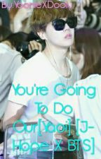 You're Going To Do Our[Yaoi] [J-Hope X BTS] by YoonieXDooly