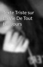Texte Triste sur La Vie De Tout Les Jours by BereniceForet2