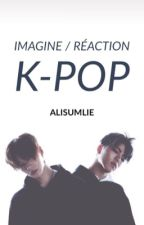 IMAGINE / RÉACTION  [ K-POP ] by ALISUMLIE