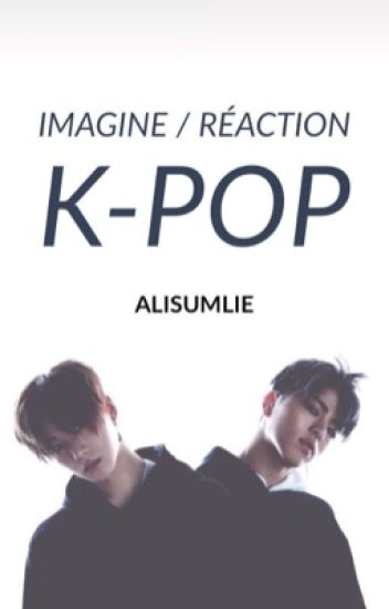 IMAGINE / RÉACTION  [ K-POP ]