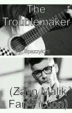 The Troublemaker (A Zayn Malik Fan-Fiction) by spazzyk25