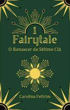 FAIRYTALE - O Renascer Do Sétimo Clã [Primeira Versão e Sem Revisão] by -magicath-