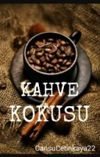 Kahve Kokusu by CansuCetinkaya22