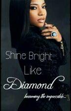 Shine Bright Like Diamond. by milayoshades101