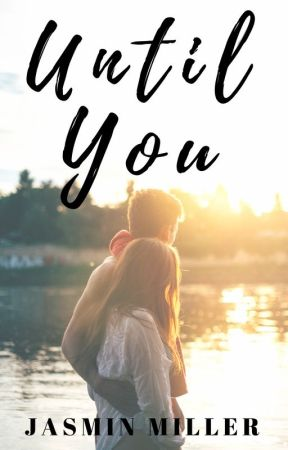 Until You ✔ [COMPLETED] #Wattys2016 #NewAdult by JasminAMiller