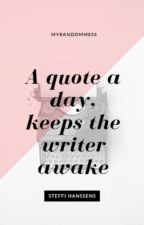A quote a day, keeps the writer awake by MyRandomMess