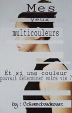 Mes yeux multicouleurs [TOME 1] by MademoiselleCelianne