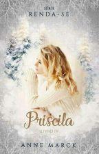 RENDA-SE: Priscila (livro 04) by AnneMarck