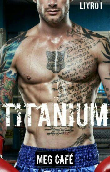 TITANIUM - Livro 1 ( Em Revisão )