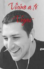 Vicino A Te ~Vegas~ by LevaFrancesca