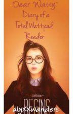 Dear Watty : Diary of a Total Wattpad Reader by keioshearteu