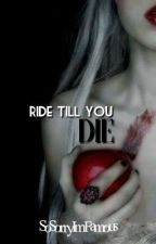 Ride Till You Die by SoSorryImFamous