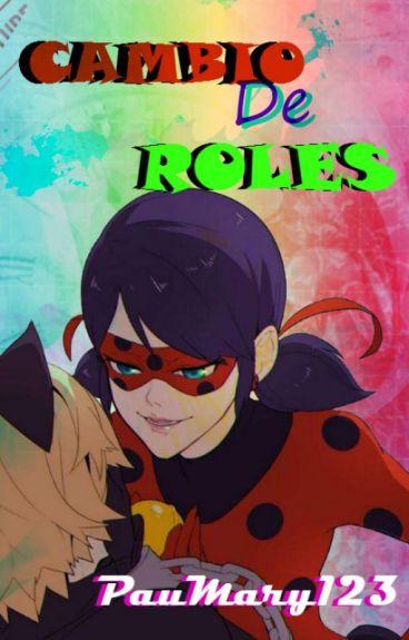 ♥.Cambio De Roles .♥ ~Miraculous LadyBug. //PRÓXIMAMENTE//