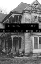 Horror Story - Pick Your Own Path by jennysmithh