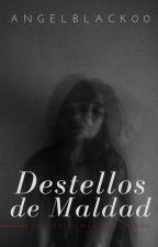 Destellos De Maldad (+16) by AngelBlack00