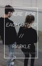 There For Each Other · Riarkle FanFic by PowerOverDrive