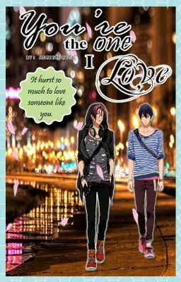 FREE! Yaoi Fanficiton (Rin x Haru) You're the One I Love [COMPLETE]