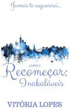 Recomeçar: Inabaláveis by VictorieLopes