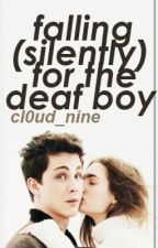 Falling (Silently) For The Deaf Boy (On Hold, REWRITE COMING SOON). by cl0ud_nine