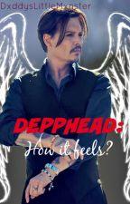 DEPPHEAD: How It Feels? by DxddysLittleMxnster