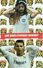 ¿Mi Papa Cristiano Ronaldo?[En Edicion] by krisna_orostizaga