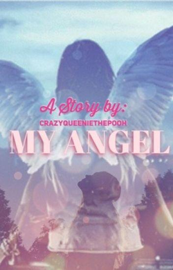 My Angel (ON HOLD) - CrazyQueenieThePooh - Wattpad