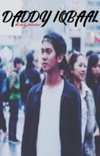 [5] Daddy Iqbaal [COMPLETED] by keyrals