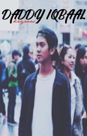 [5] Daddy Iqbaal [COMPLETED]